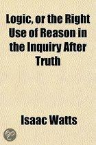 Logic, Or The Right Use Of Reason In The Inquiry After Truth