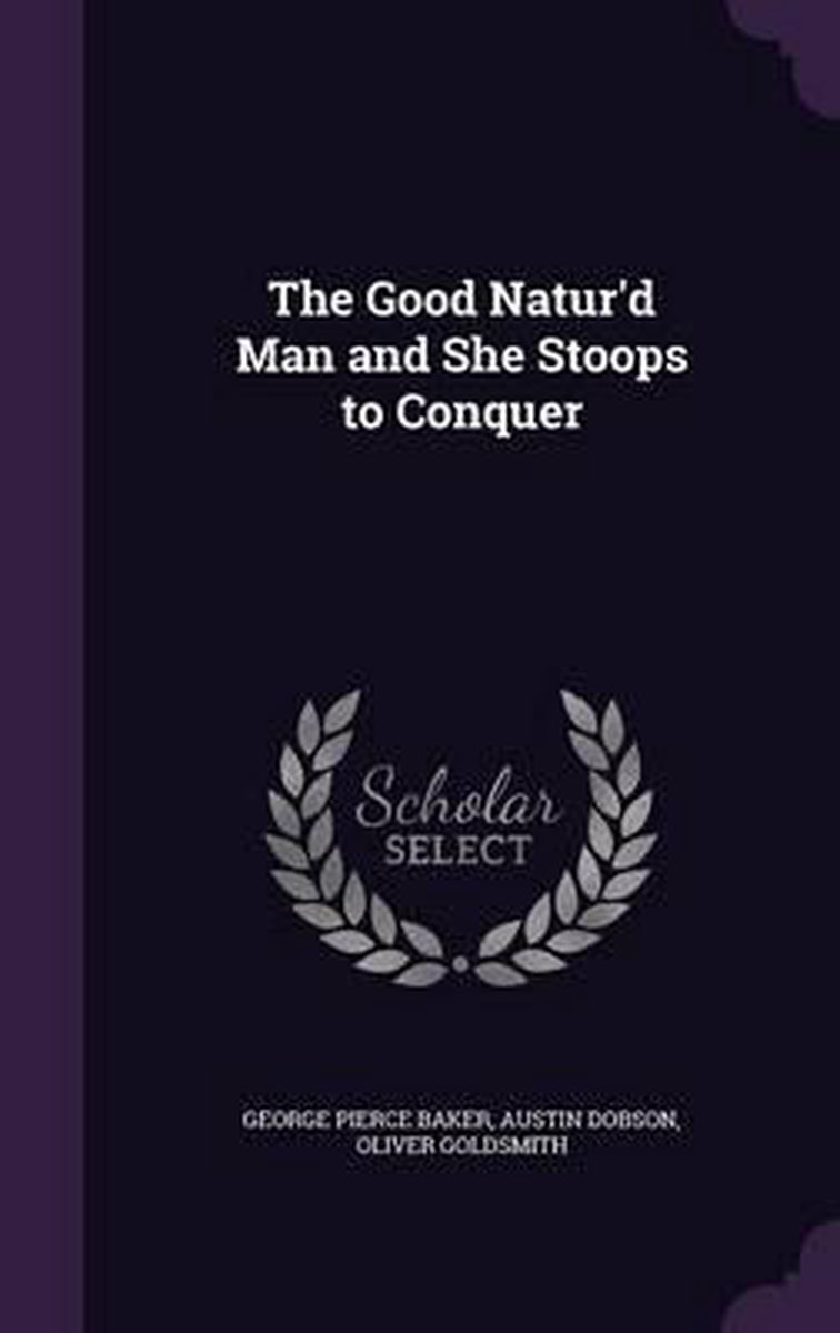 The Good Natur'd Man and She Stoops to Conquer