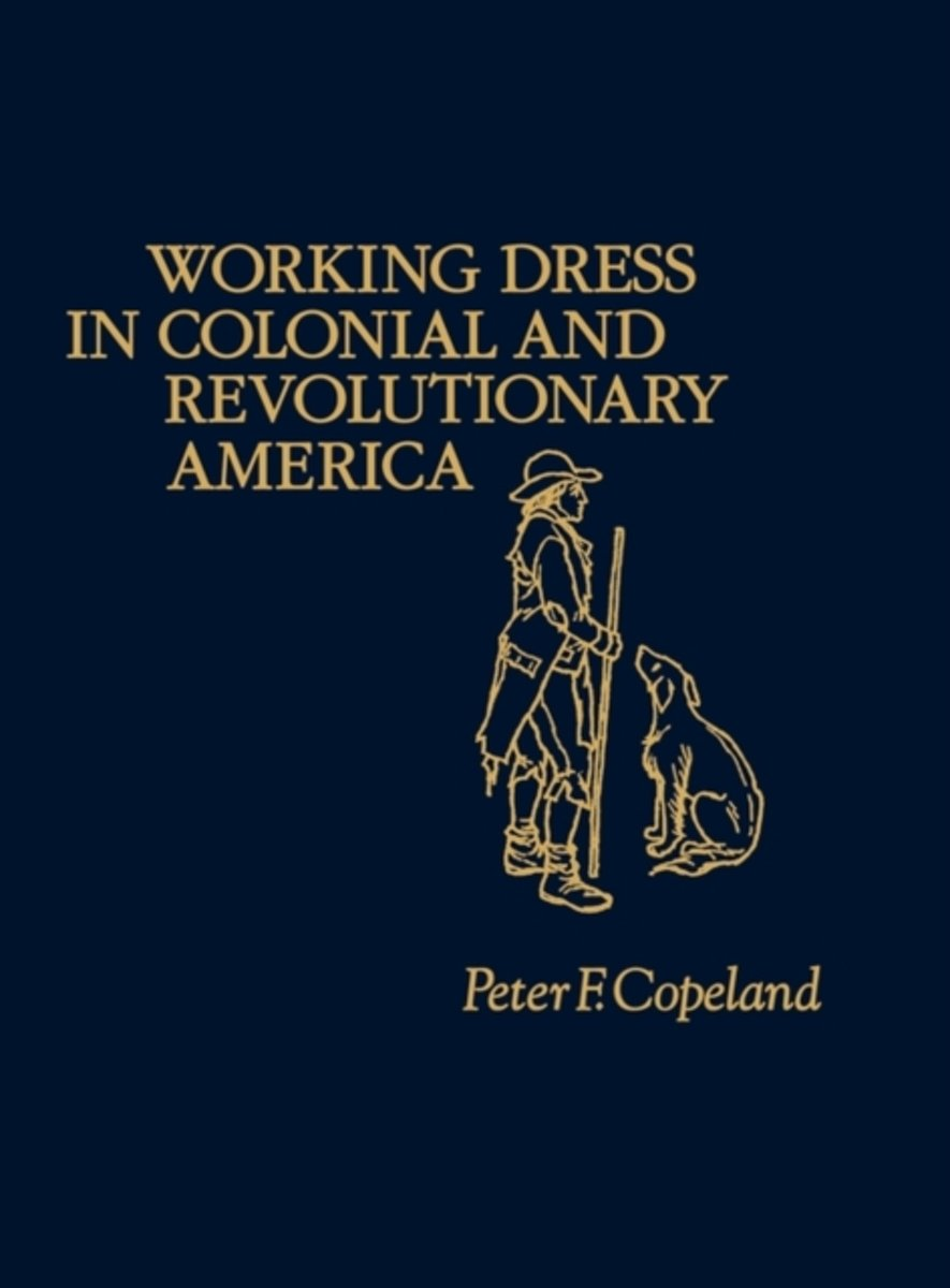 Working Dress in Colonial and Revolutionary America.