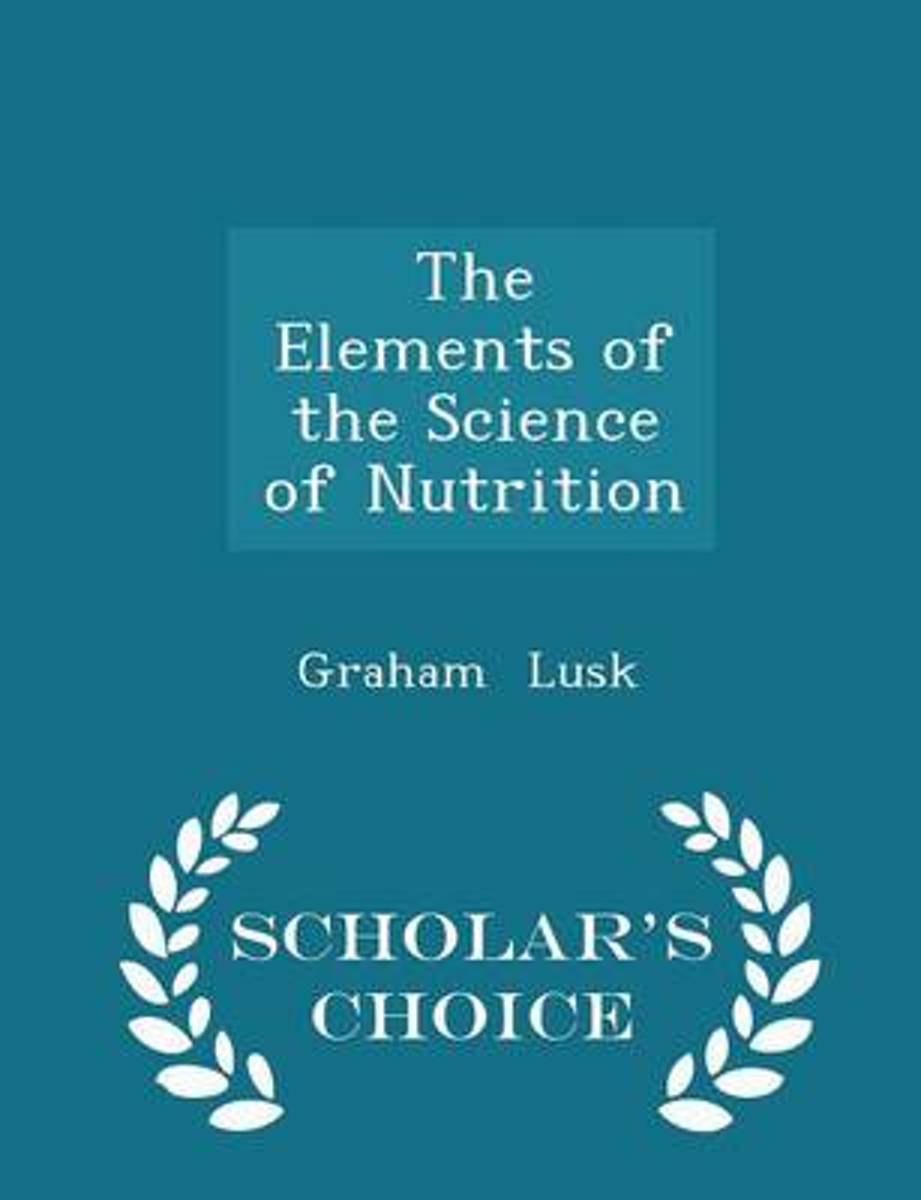 The Elements of the Science of Nutrition - Scholar's Choice Edition