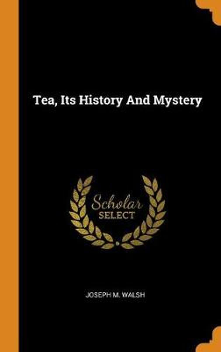 Tea, Its History and Mystery
