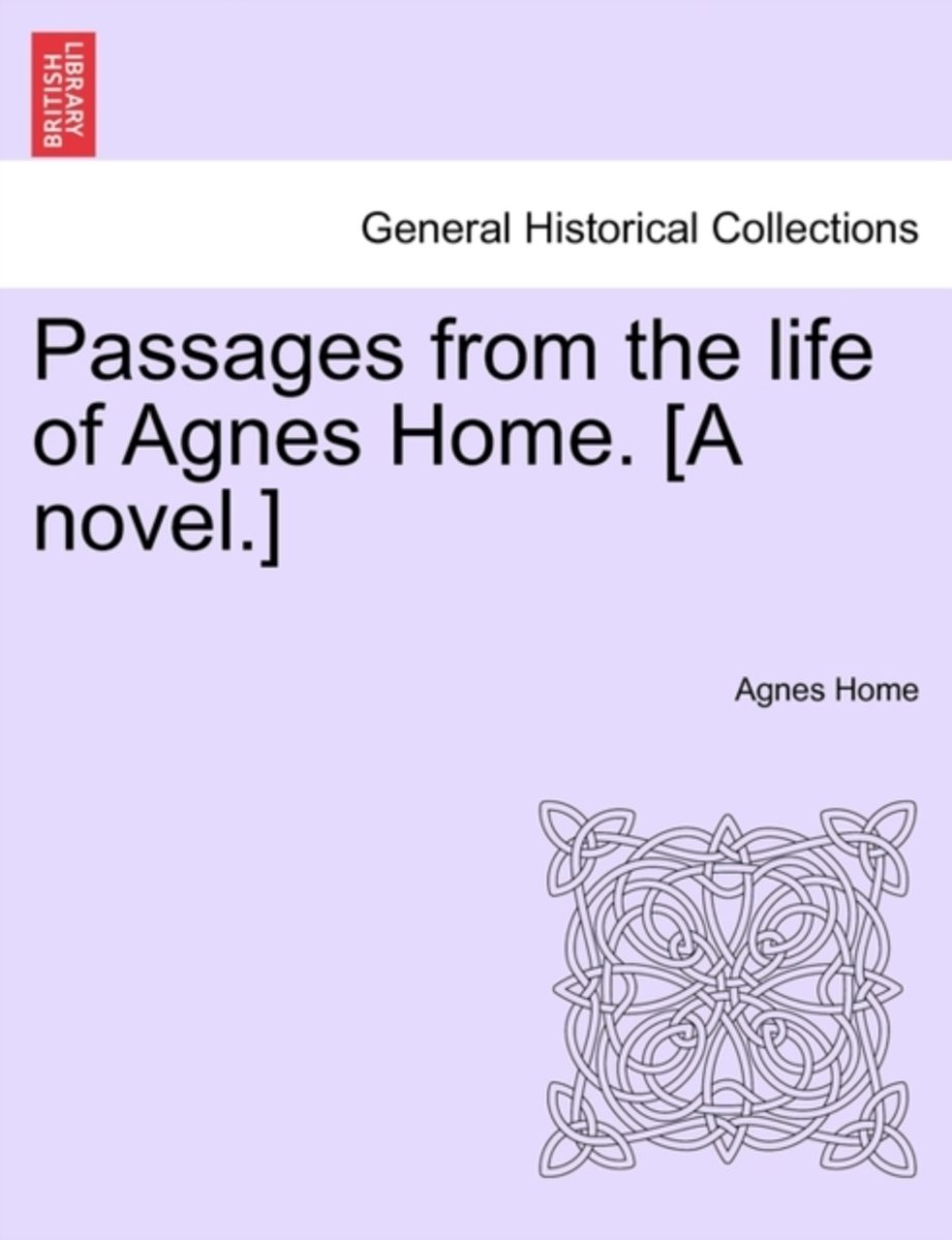 Passages from the Life of Agnes Home. [A Novel.]
