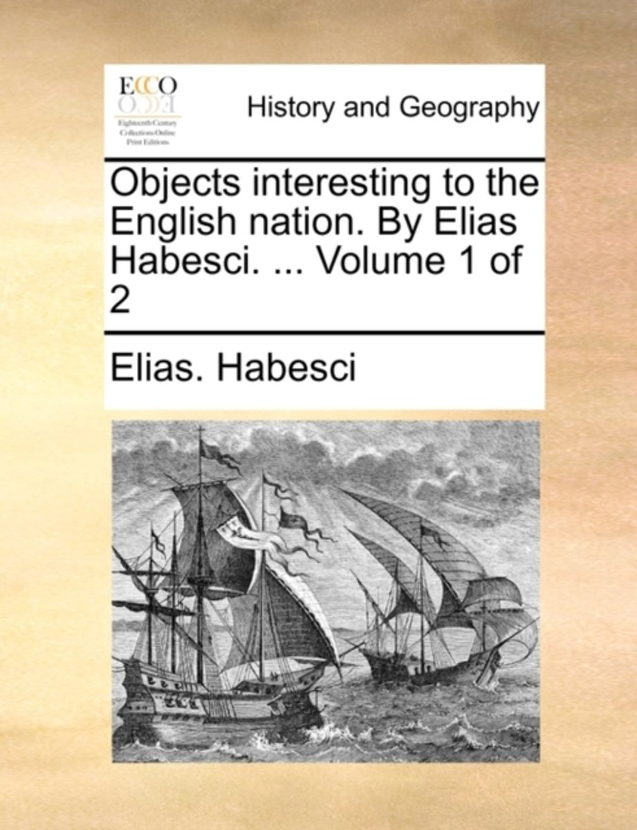 Objects Interesting to the English Nation. by Elias Habesci. ... Volume 1 of 2