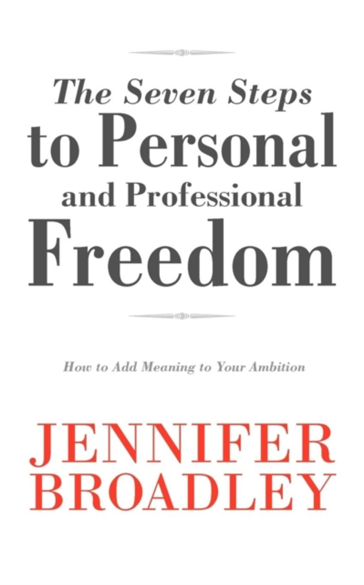 The Seven Steps to Personal and Professional Freedom