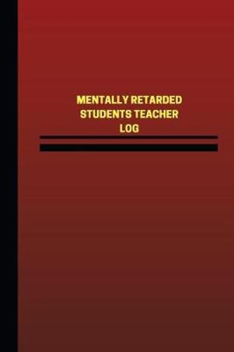 Mentally Retarded Students Teacher Log (Logbook, Journal - 124 Pages, 6 X 9 Inch
