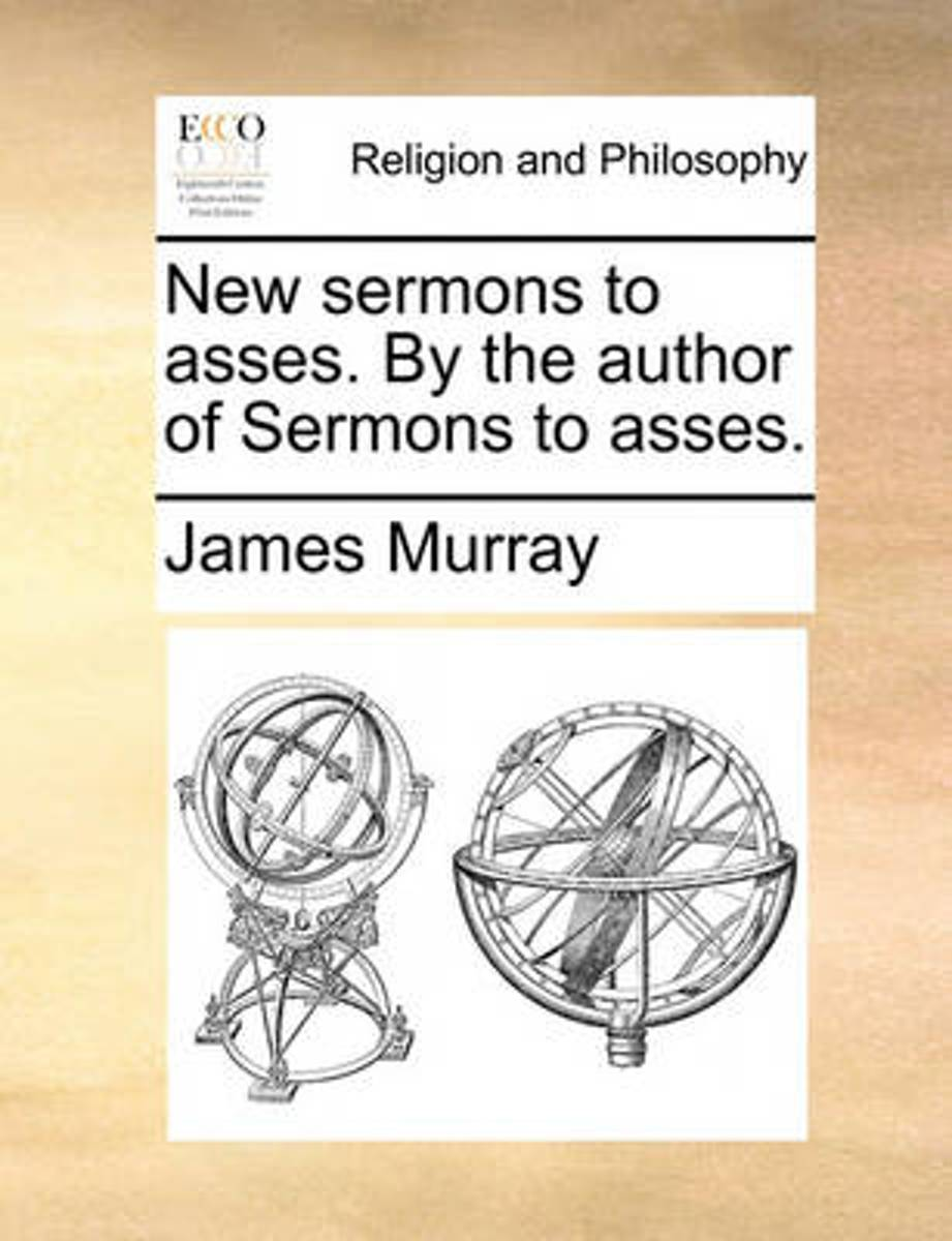 New Sermons to Asses. by the Author of Sermons to Asses
