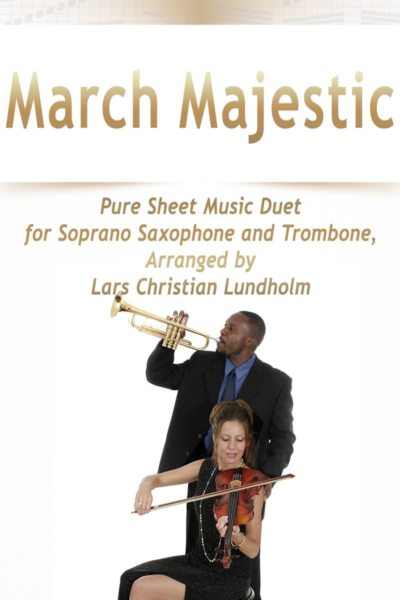 March Majestic Pure Sheet Music Duet for Soprano Saxophone and Trombone, Arranged by Lars Christian Lundholm
