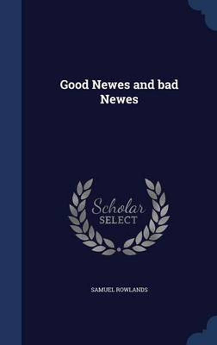 Good Newes and Bad Newes