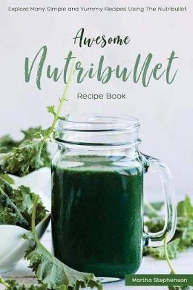 Awesome Nutribullet Recipe Book