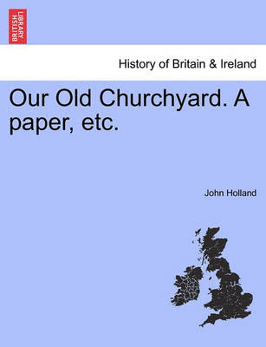 Our Old Churchyard. a Paper, Etc.