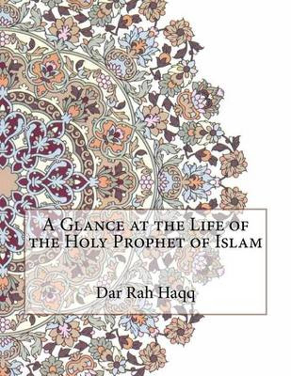A Glance at the Life of the Holy Prophet of Islam