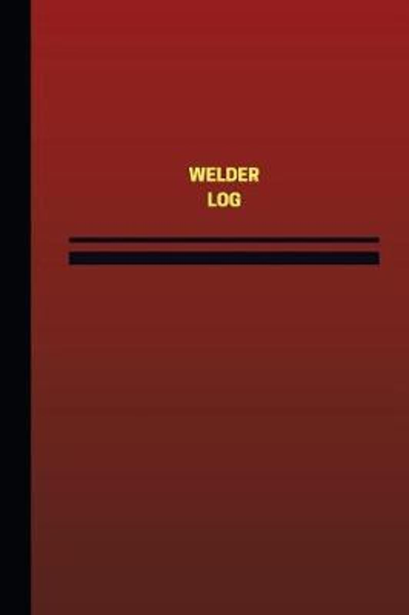 Welder Log (Logbook, Journal - 124 Pages, 6 X 9 Inches)