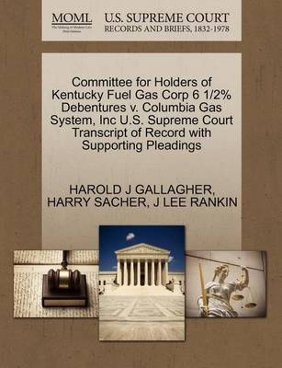 Committee for Holders of Kentucky Fuel Gas Corp 6 1/2% Debentures V. Columbia Gas System, Inc U.S. Supreme Court Transcript of Record with Supporting Pleadings
