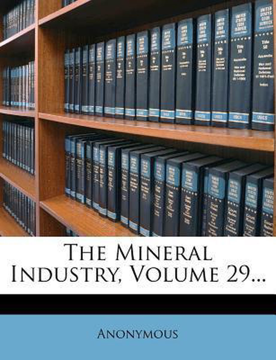 The Mineral Industry, Volume 29...