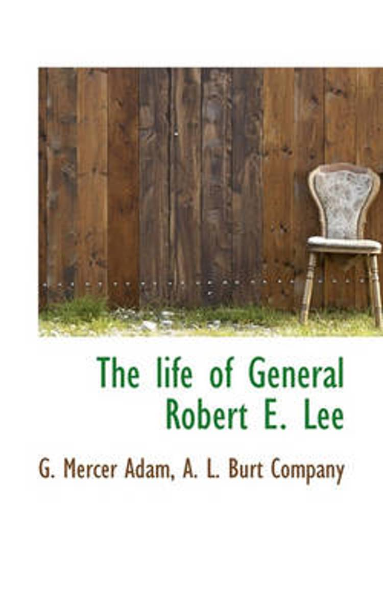 The Life of General Robert E. Lee