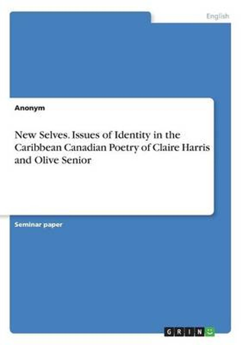 New Selves. Issues of Identity in the Caribbean Canadian Poetry of Claire Harris and Olive Senior