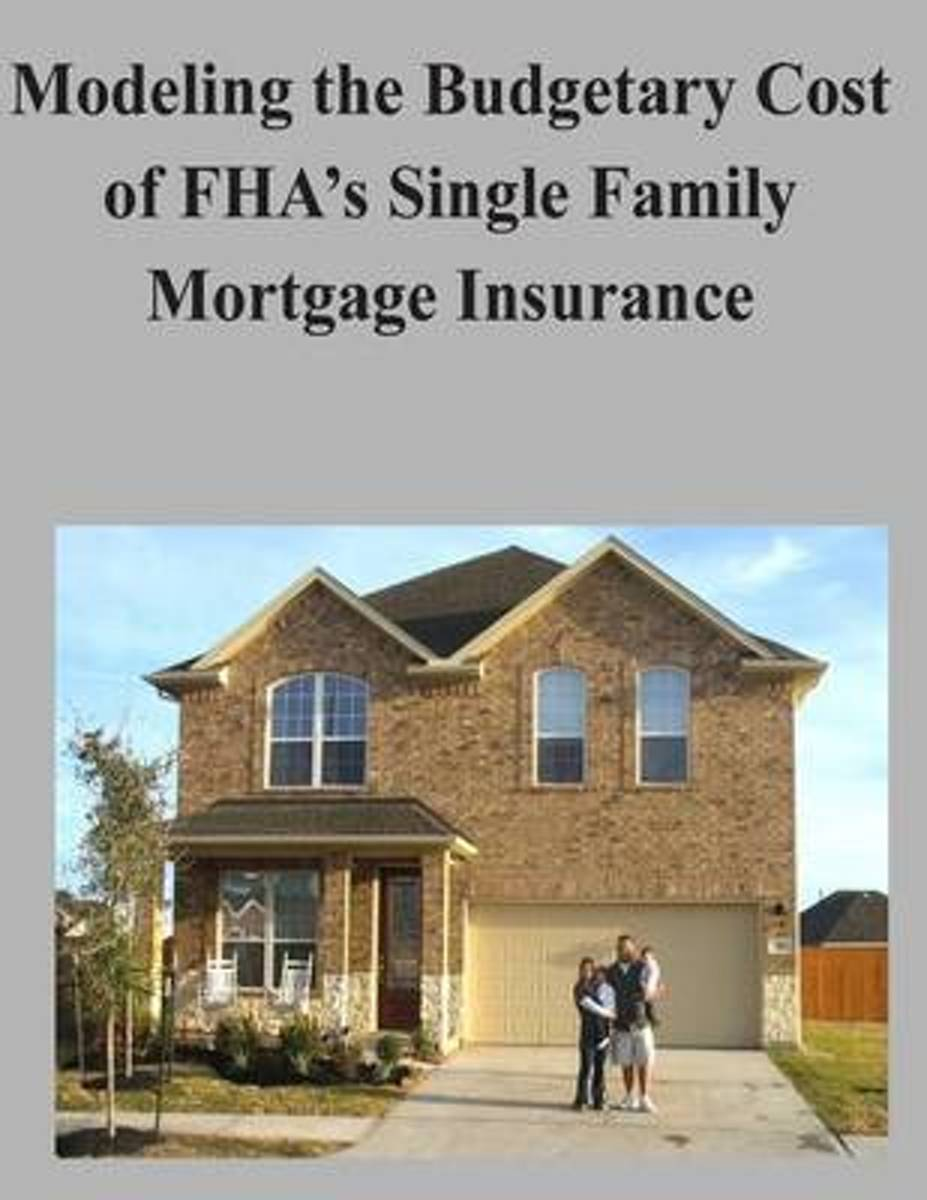 Modeling the Budgetary Cost of FHA's Single Family Mortgage Insurance