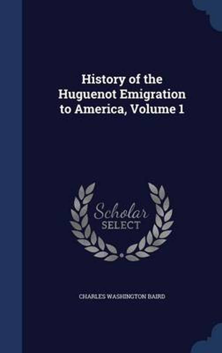 History of the Huguenot Emigration to America, Volume 1
