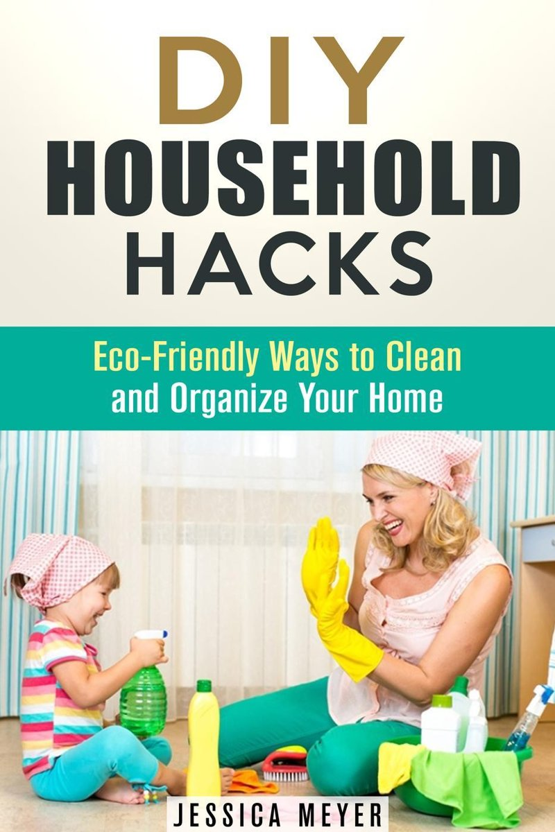 DIY Household Hacks: Eco-Friendly Ways to Clean and Organize Your Home
