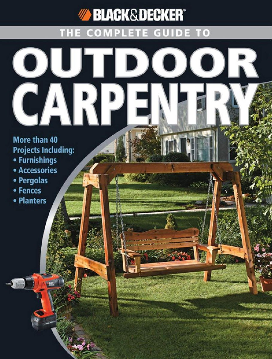 Black & Decker The Complete Guide to Outdoor Carpentry