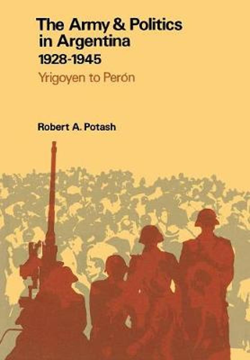 The Army and Politics in Argentina, 1928-1945