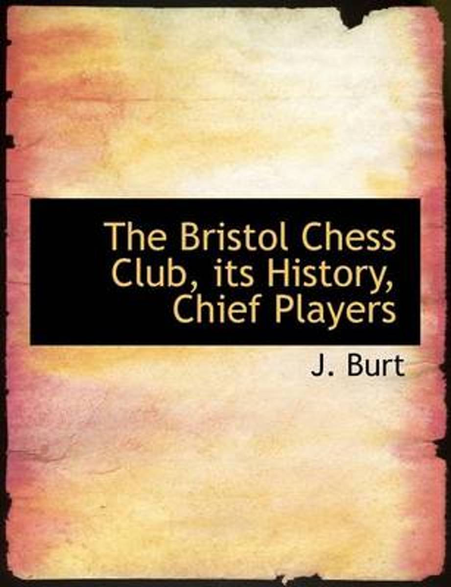 The Bristol Chess Club, Its History, Chief Players