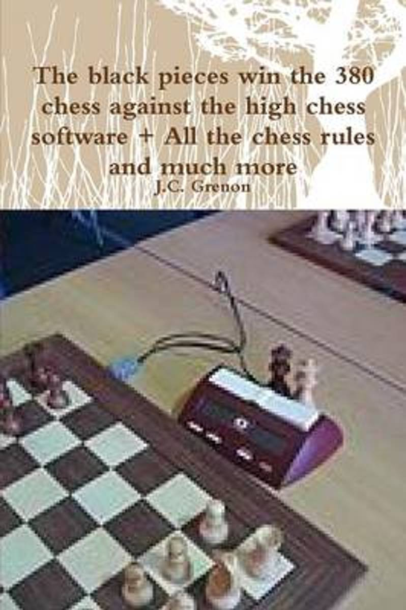 The Black Pieces Win the 380 Chess Against the High Chess Software + All the Chess Rules and Much More