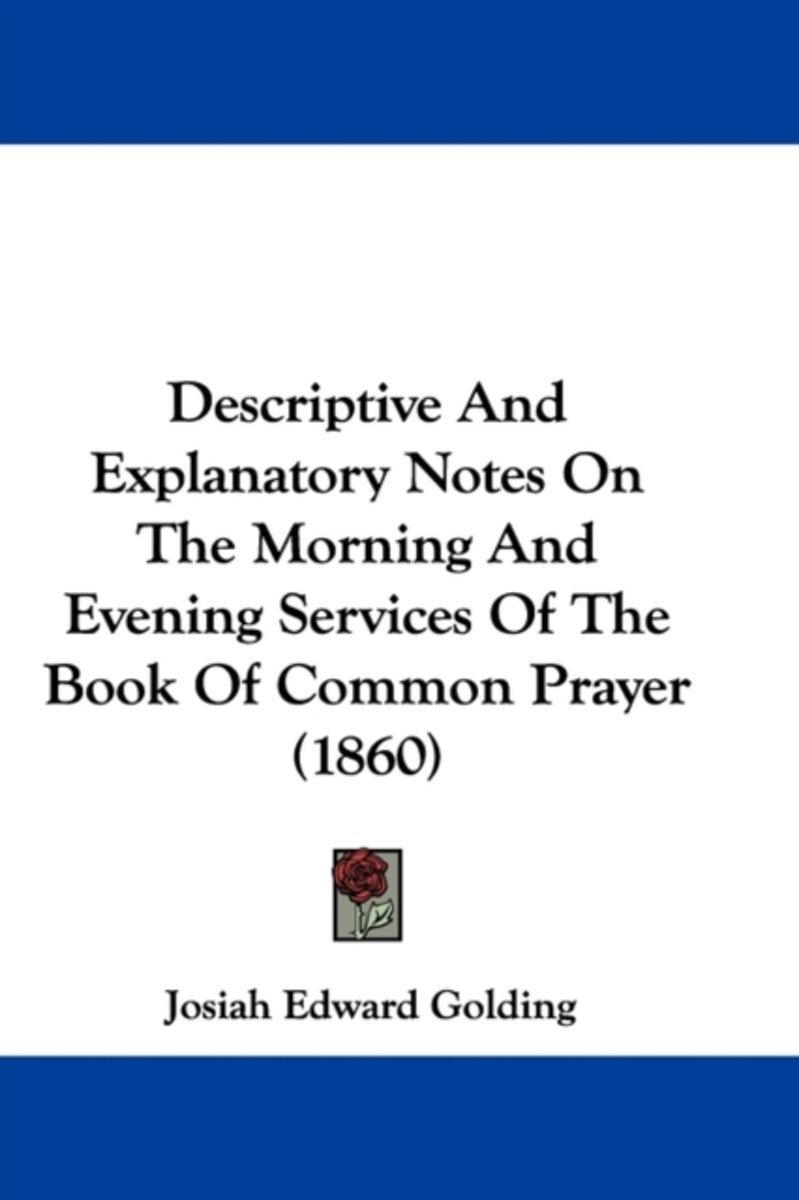 Descriptive And Explanatory Notes On The Morning And Evening Services Of The Book Of Common Prayer (1860)