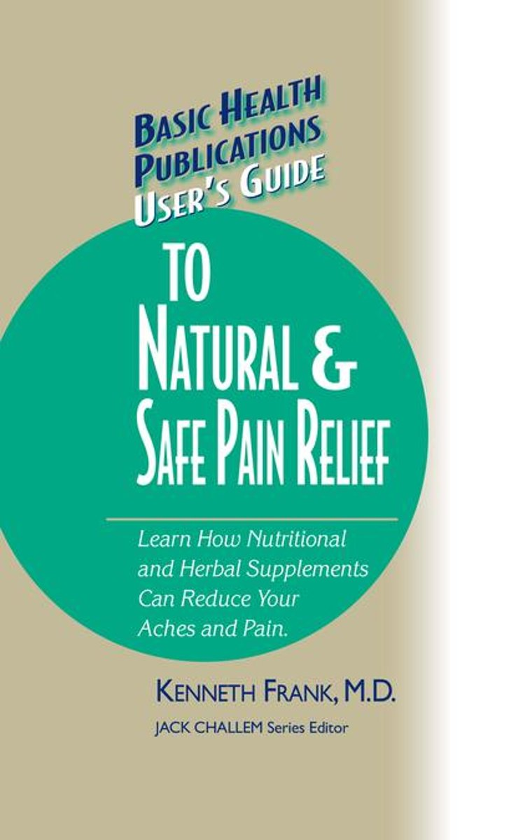 User's Guide to Natural & Safe Pain Relief