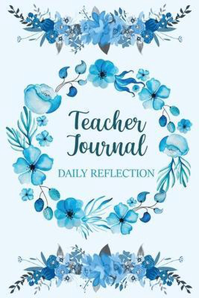 Teacher Journal Daily Reflection: Awesome Floral Reflective Journal For Teachers