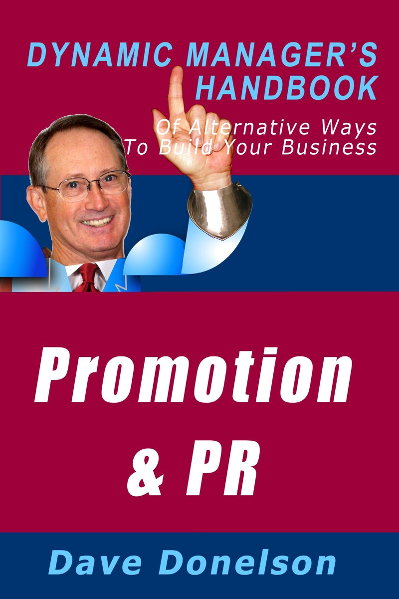 Promotion and Public Relations: The Dynamic Manager's Handbook Of Alternative Ways To Build Your Business
