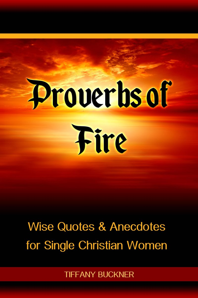Proverbs of Fire: Wise Quotes & Anecdotes for Single Christian Women