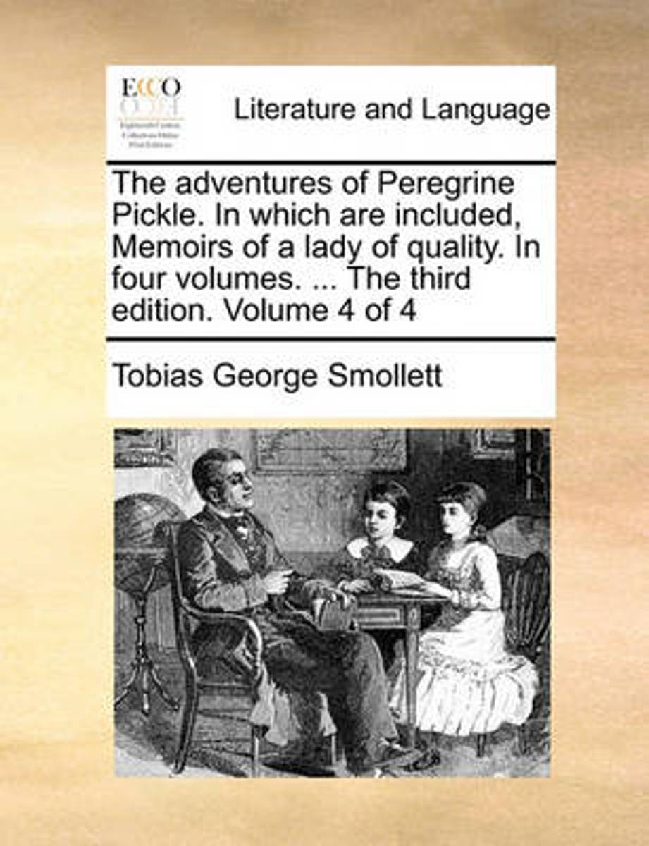 The Adventures of Peregrine Pickle. in Which Are Included, Memoirs of a Lady of Quality. in Four Volumes. ... the Third Edition. Volume 4 of 4