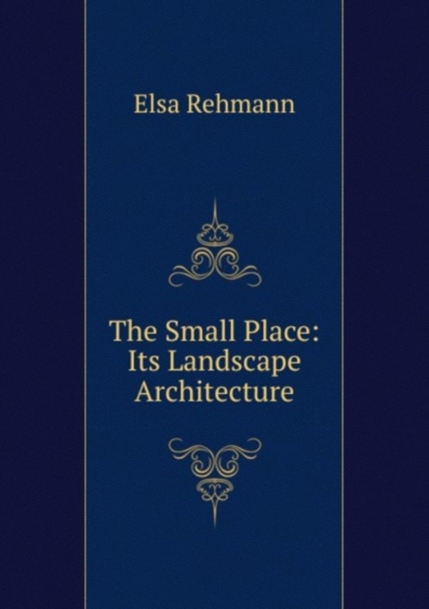 The Small Place: Its Landscape Architecture