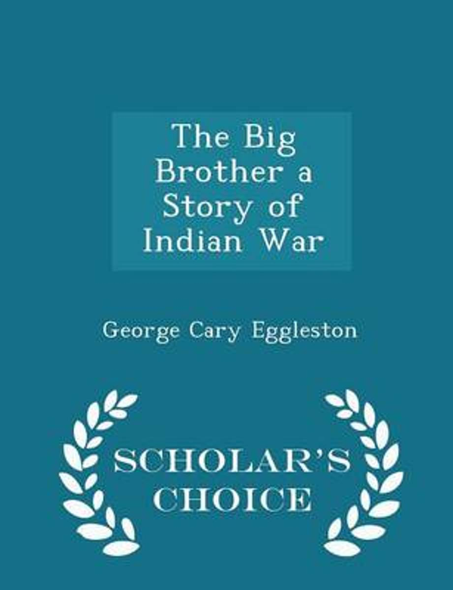 The Big Brother a Story of Indian War - Scholar's Choice Edition