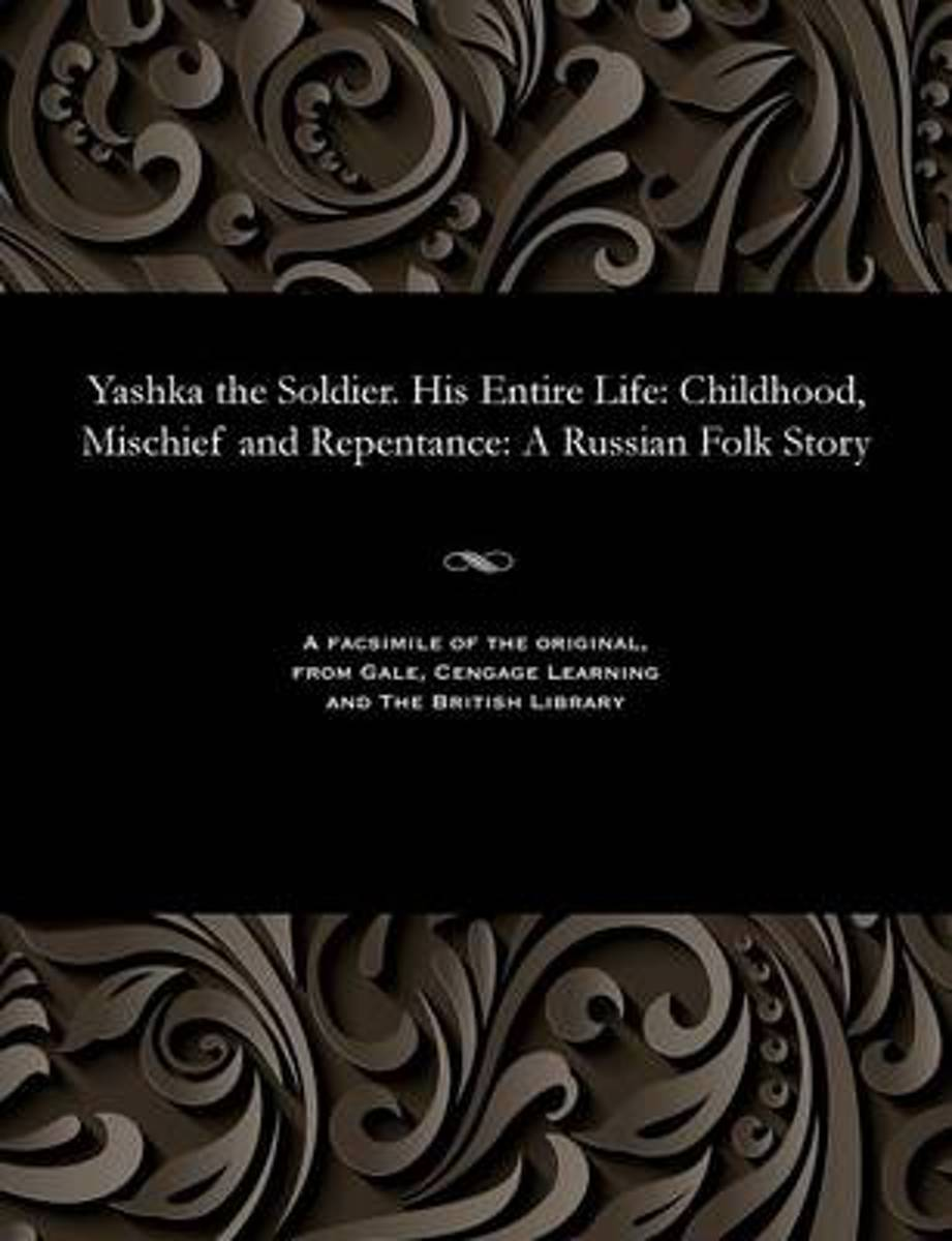Yashka the Soldier. His Entire Life