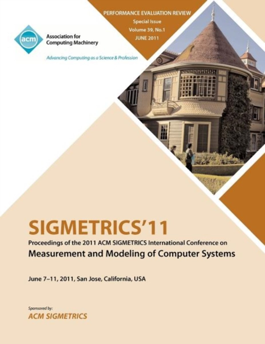Sigmetrics11 Proceedings of the ACM Sigmetrics International Conference on Measurement and Modeling of Computer Systems
