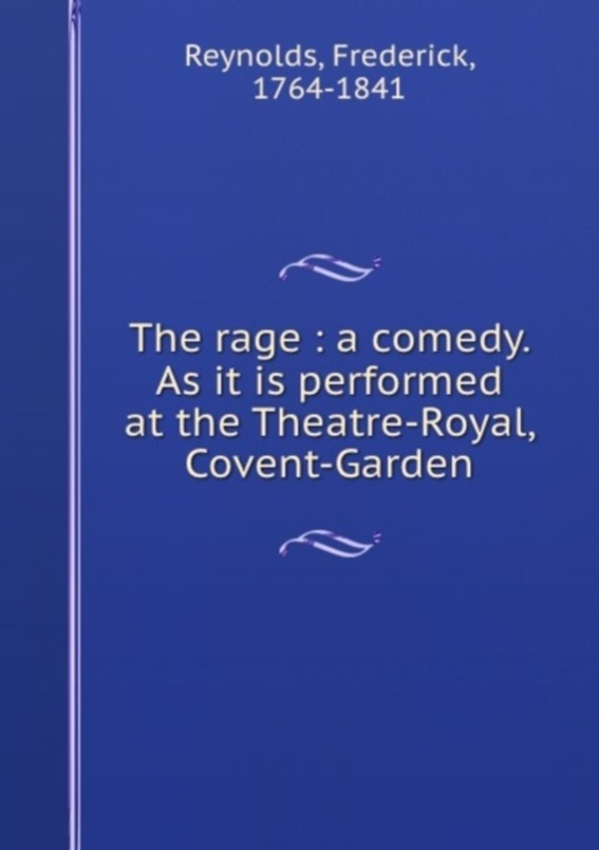The Rage : a Comedy. As It Is Performed at the Theatre-Royal, Covent-Garden