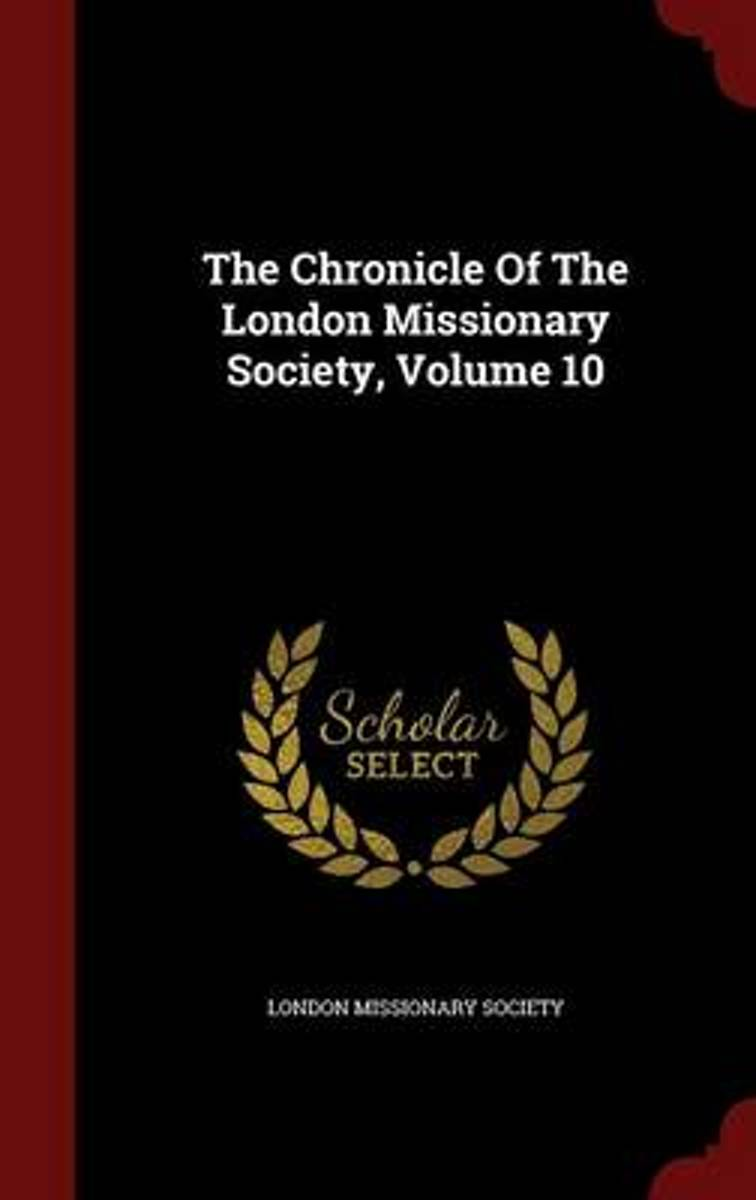 The Chronicle of the London Missionary Society; Volume 10