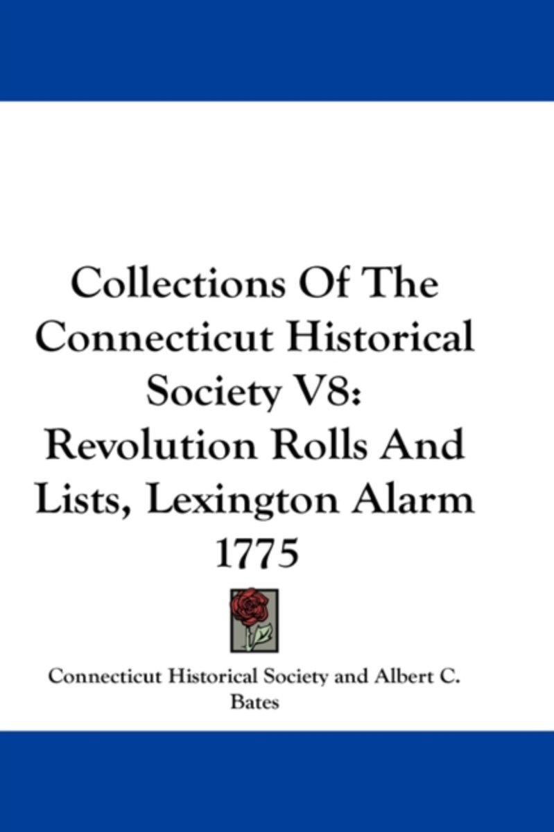 Collections of the Connecticut Historical Society V8: Revolution Rolls and Lists, Lexington Alarm 1775