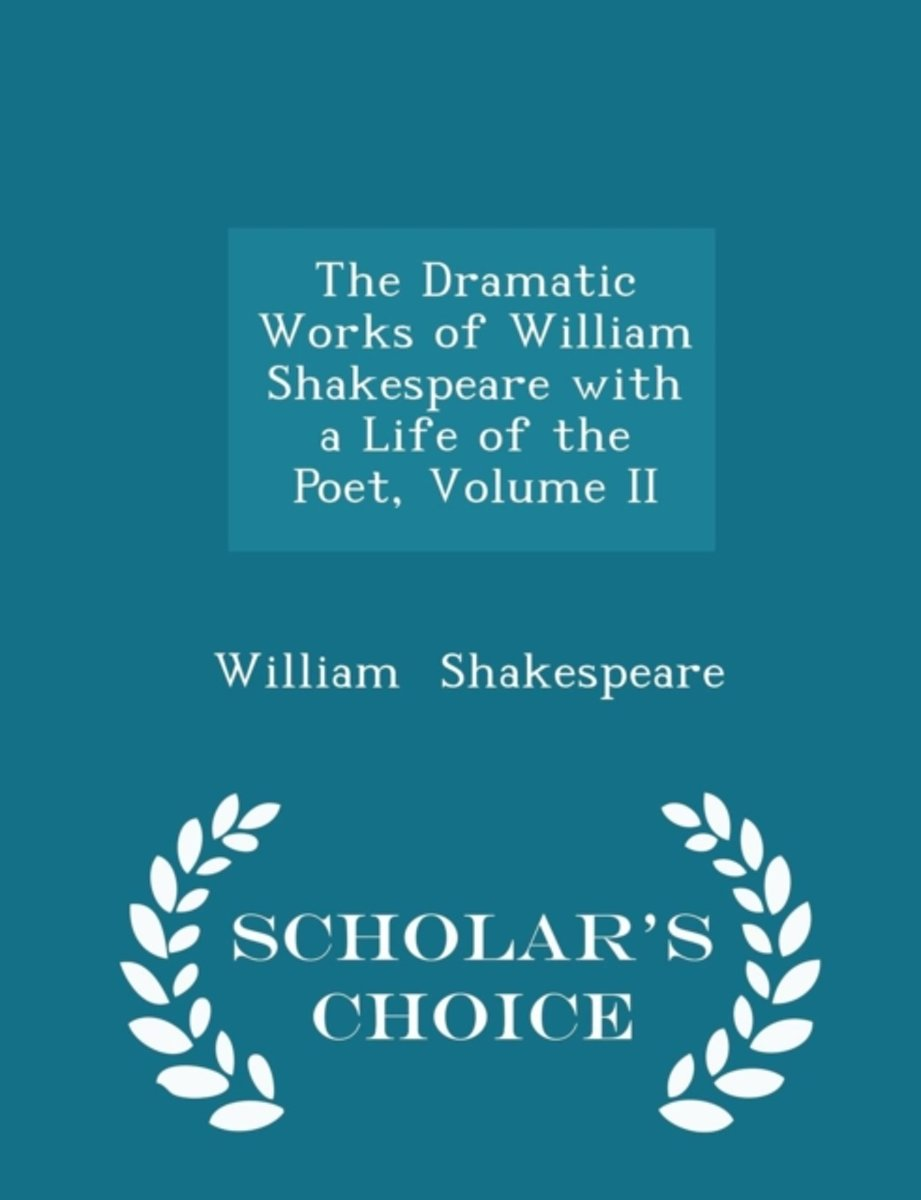 The Dramatic Works of William Shakespeare with a Life of the Poet, Volume II - Scholar's Choice Edition
