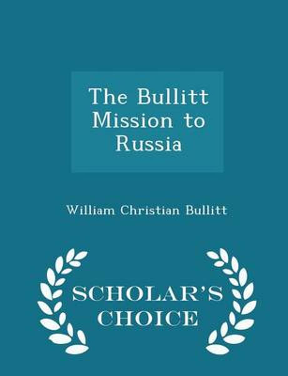The Bullitt Mission to Russia - Scholar's Choice Edition