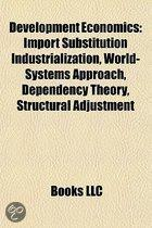 Development Economics: Import Substitution Industrialization, World-Systems Approach, Dependency Theory, Structural Adjustment