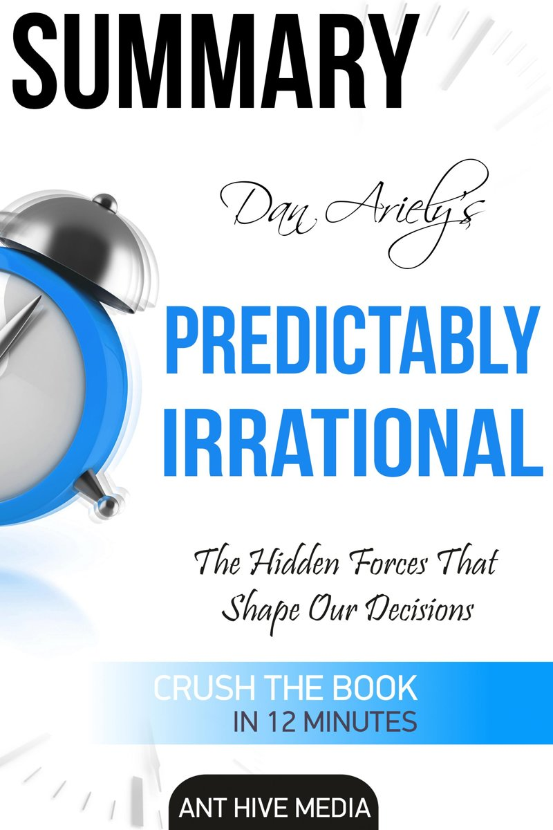 Dan Ariely's Predictably Irrational, Revised and Expanded Edition: The Hidden Forces That Shape Our Decisions