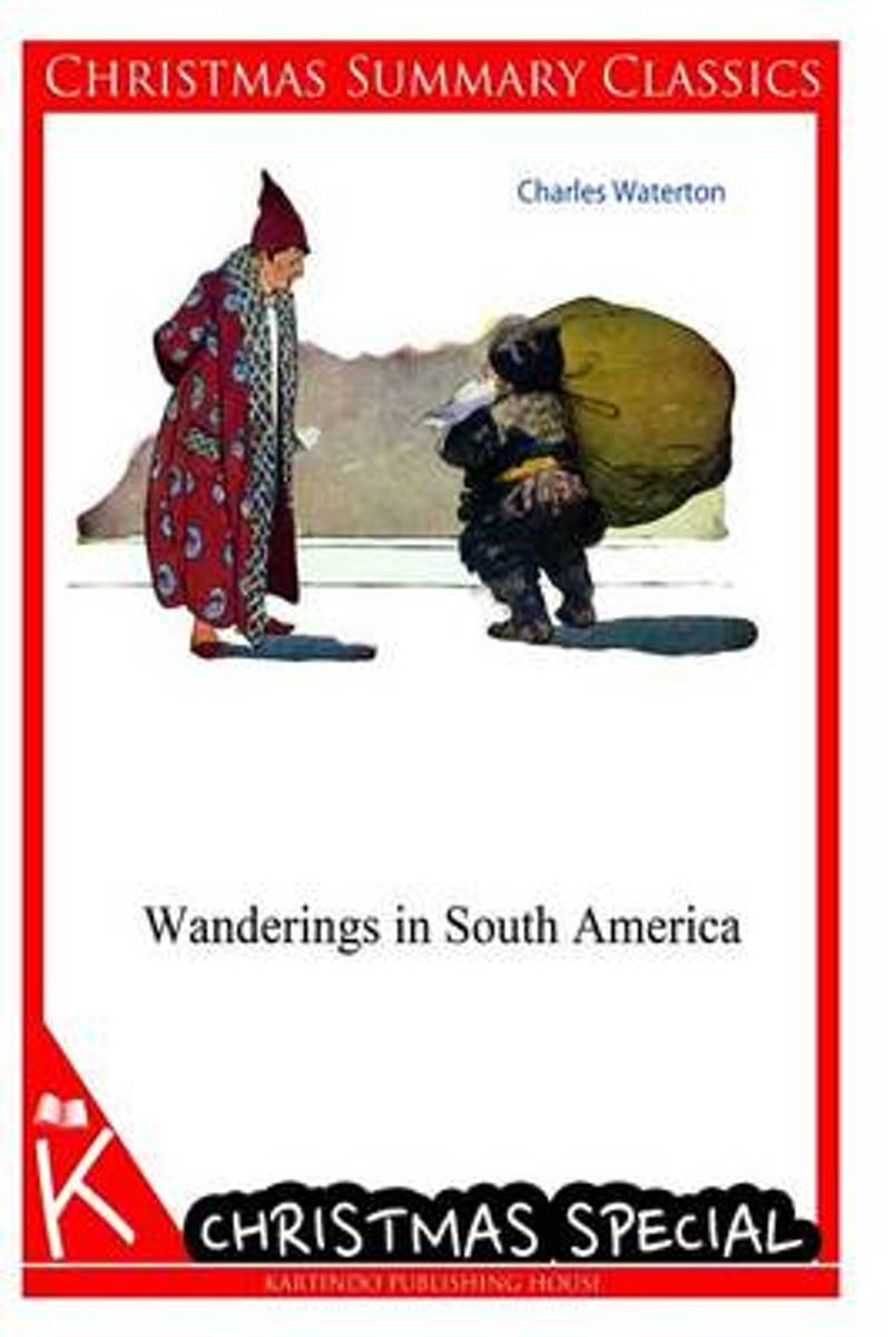 Wanderings in South America [Christmas Summary Classics]