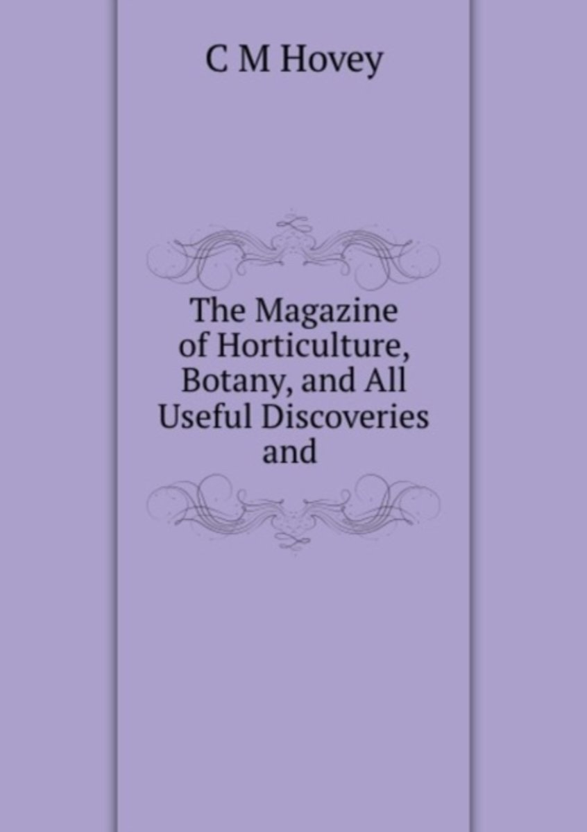 The Magazine of Horticulture, Botany, and All Useful Discoveries and .