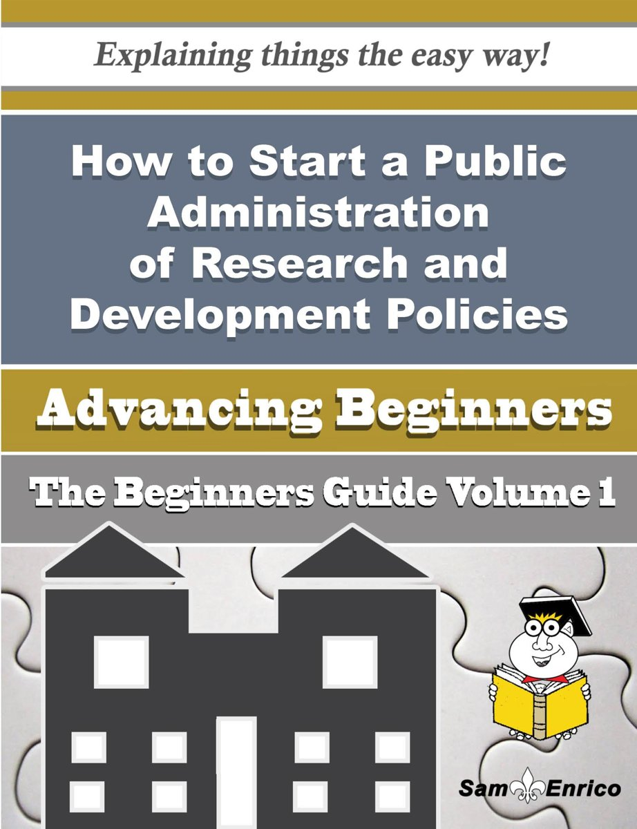 How to Start a Public Administration of Research and Development Policies Business (Beginners Guide