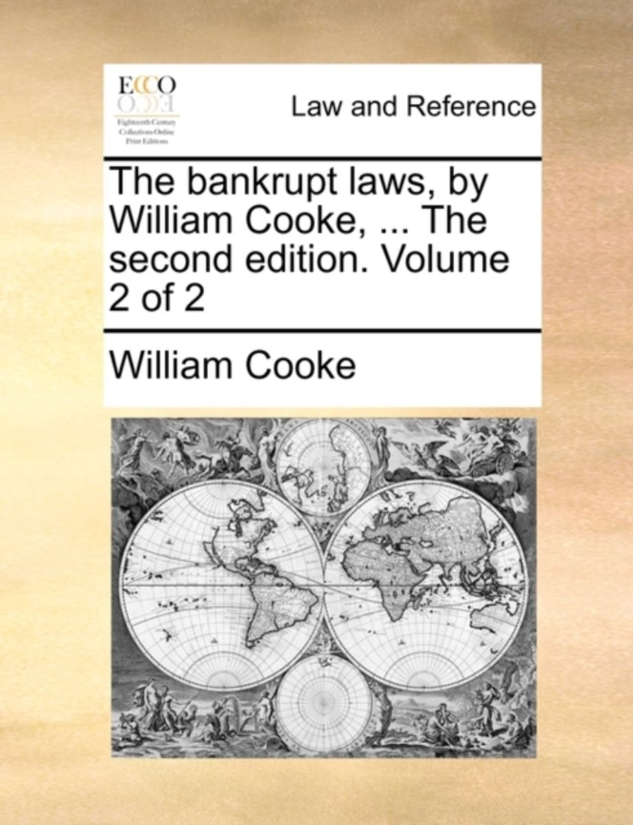 The Bankrupt Laws, by William Cooke, ... the Second Edition. Volume 2 of 2