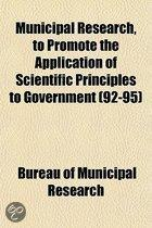 Municipal Research, to Promote the Application of Scientific Principles to Government Volume 92-95