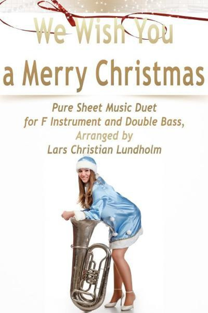 We Wish You a Merry Christmas Pure Sheet Music Duet for F Instrument and Double Bass, Arranged by Lars Christian Lundholm